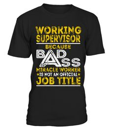 Working Supervisor - Badass Job Shirts  Funny Work T-shirt, Best Work T-shirt