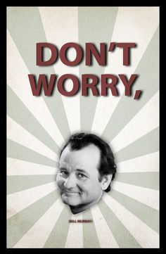 BILL MURRAY- there is just something about Bill that always makes me chuckle