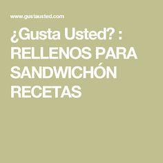 ¿Gusta Usted? : RELLENOS PARA SANDWICHÓN RECETAS