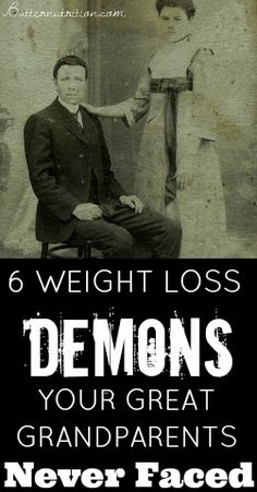 6 Weight Loss Demons your Great Grandparents Never Faced | Butter Nutrition