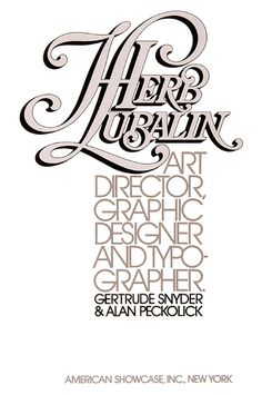 Herb Lubalin was seriously the greatest. Everything that is hot today... you owe to him 30 yrs ago.