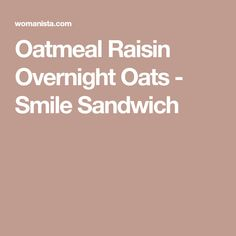 Oatmeal Raisin Overnight Oats - Smile Sandwich