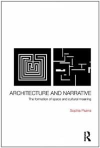 Architecture and narrative : the formation of space and cultural meaning / Sophia Psarra - London : Routledge, 2009