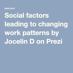 Social factors leading to changing work patterns by Jocelin D on Prezi Lead Change, Self Employment, Factors, Workplace, Patterns, Block Prints, Art Designs, Models, Pattern
