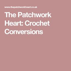 The Patchwork Heart: Crochet Conversions