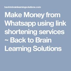 Make Money from Whatsapp using link shortening services ~ Back to Brain Learning Solutions
