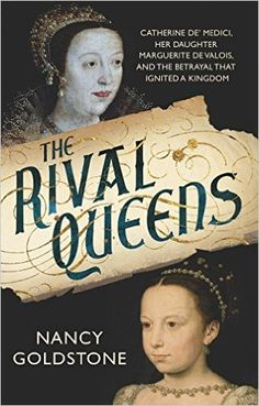 The Rival Queens: Catherine de' Medici, her daughter Marguerite de Valois, and the Betrayal That Ignited a Kingdom (English Edition) eBook: Nancy Goldstone Narvik, John Adams, Books To Buy, Books To Read, My Books, Elizabeth I, Penguin Books, Queen Margot, Historical Fiction Books