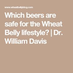 Which beers are safe for the Wheat Belly lifestyle? | Dr. William Davis