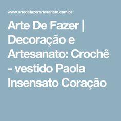 Arte De Fazer | Decoração e  Artesanato: Crochê - vestido Paola Insensato Coração