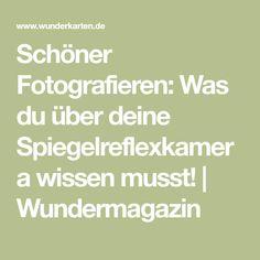Schöner Fotografieren: Was du über deine Spiegelreflexkamera wissen musst! | Wundermagazin