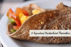 These buckwheat pancakes can be used as pancakes or wraps and they freeze great!