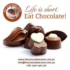 Life is short. Eat #Chocolate!  #ChocolateLovers, follow us @chocolateroomau