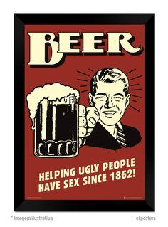 Poster Beer! Helping ugly people havesex since 1862!!  - moldura em MDF (medium density fiberboard) laminado - vidro anti-reflexo de proteção - impresso em papel couchê - gancho para fixação na parede  #efposters #efposters_oficial #posterpersonalizado #posterbebidas
