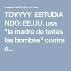 """TOYYYY_ESTUDIANDO: EE.UU. usa """"la madre de todas las bombas"""" contra e..."""