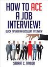How to Ace a Job Interview!: Quick Tips for an Excellent Interview