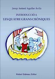 Introducció a les quatre grans cròniques / Josep Antoni Aguilar Àvila 1ª ed. - Barcelona : Rafael Dalmau, 2011