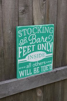 No Shoes Sign: Stocking or Bare Feet Only Inside, all others will be toe'd - Painted Wooden Sign by Torrey's Touches - Beautiful painted Home Decor quotes. Funny Home Quote! Take shoes off sign