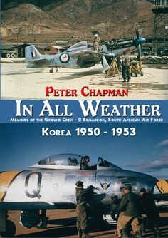 In All Weather – Just Done Publishing South African Air Force, Memoirs, Korea, Guns, Weather, Books, Movies, Movie Posters, Weapons Guns