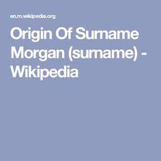 Origin Of Surname Morgan (surname) - Wikipedia Welsh Names, Surnames, Irish, The Originals, Irish Language, Ireland