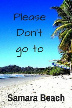 Please Don't go to... Samara Beach, Costa Rica | Globetrotter Girls http://globetrottergirls.com/2011/04/please-dont-go-to-samara-beach-costa-rica/
