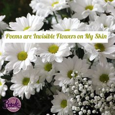 Poems are Invisible #Flowers On My skin #life #love #bookthecake