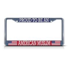 License Plate Frame Mall - PROUD TO BE AN AMERICAN MUSLIM Metal Heavy Duty License Plate Frame Tag Border, $17.99 (http://licenseplateframemall.com/proud-to-be-an-american-muslim-metal-heavy-duty-license-plate-frame-tag-border/)