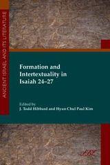 Formation and Intertextuality in Isaiah 24-27 ~ James Todd Hibbard and Hyun Chul Paul Kim ~ Society of Biblical Literature ~ 2013