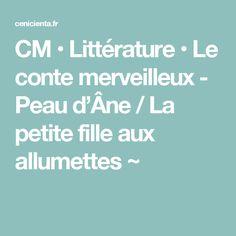 CM • Littérature • Le conte merveilleux - Peau d'Âne / La petite fille aux allumettes ~