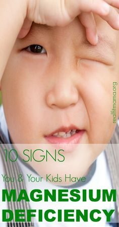 10 Signs You & Your Kids Have Magnesium Deficiency.