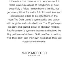 """Mark Morford - """"If there is a true measure of a person's soul, if there is a single gauge of real..."""". personality, eyes, love, catholicism, catholic, dalai-lama, goldman-sachs"""