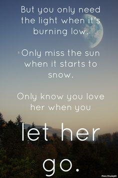 """But you only need the light when it's burning low, only miss the sun when it starts to snow, only know you love her when you let her go."" Passenger-Let Her Go Lyrics #lyrics #passenger"