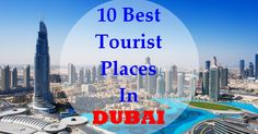 #Dubai Is The Best #Tourist Places In The World. If You Are Enjoy #Shopping, Adventure, Architecture, Historical Monuments, #Luxurious Hotels And Resorts Then You Choose Dubai Bcoz It Is Always In The Tops Of The List.