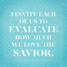 """""""I invite each of us to evaluate how much we love the Savior.""""—Sister Linda K. Burton, """"The Power, Joy, and Love of Covenant Keeping."""" #LDSquotes #SisterBurton #LDS"""