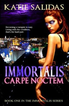 Immortalis Carpe Noctem (Immortalis Vampire Series #1) by Katie Salidas,