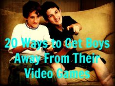 20 Ways to Get Boys Away From Their Video Games