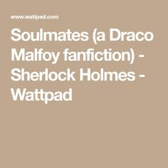 Soulmates (a Draco Malfoy fanfiction) - Sherlock Holmes - Wattpad