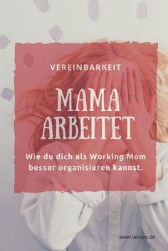 Mama arbeitet - ein anderes Leben | Warum du dich als Working Mom nicht verstecken musst. www.larilara.de #workingmom #vereinbarkeit #berufundfamilie