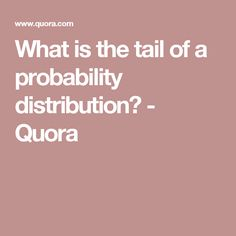 What is the tail of a probability distribution? - Quora