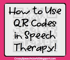 Crazy Speech World: How to Use QR Codes in Speech Therapy
