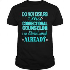 CORRECTIONAL COUNSELOR - DISTURB #hoodie #Tshirt. CHECK PRICE => https://www.sunfrog.com/LifeStyle/CORRECTIONAL-COUNSELOR--DISTURB-121049639-Black-Guys.html?60505