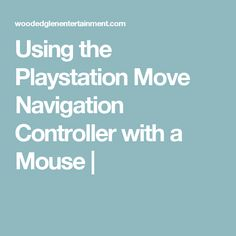 Using the Playstation Move Navigation Controller with a Mouse |