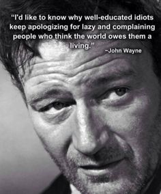 John Wayne...sure wish he would have run for prez when 'we' had the chance...don't know if we'll have another one come alone like him. :-(