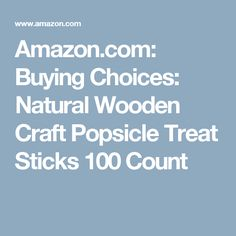 Amazon.com: Buying Choices: Natural Wooden Craft Popsicle Treat Sticks 100 Count