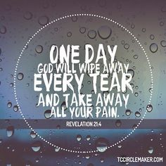 #DailyVerse Revelation 21:4 (NLT) He will wipe every tear from their eyes, and there will be no more death or sorrow or crying or pain.