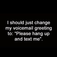 Ha. Anyone who really knows me know I never listen to voicemails on my cell! Ever!