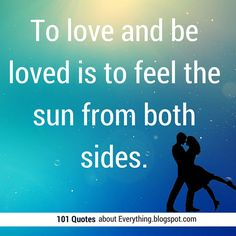 #love #quotes To love and be loved is to feel the sun from both sides.