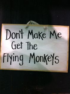 Don't make me get the flying monkeys sign by trimblecrafts on Etsy, $9.99