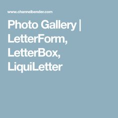 Photo Gallery | LetterForm, LetterBox, LiquiLetter