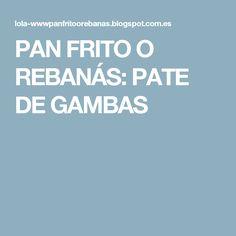 PAN FRITO O REBANÁS: PATE DE GAMBAS