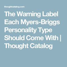 The Warning Label Each Myers-Briggs Personality Type Should Come With   Thought Catalog